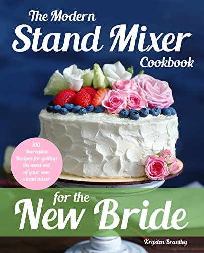 The Modern Stand Mixer Cookbook for the