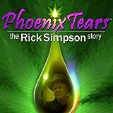 Phoenix Tears: The Rick Simpson Story