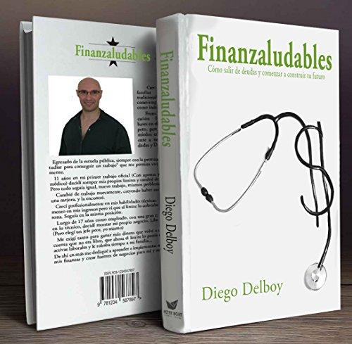 Finanzaludables: Cómo salir de deudas y comenzar a construir tu futuro por Diego Delboy