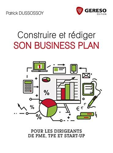 Construire et rédiger son business plan: Pour les PME, TPE et Start-up