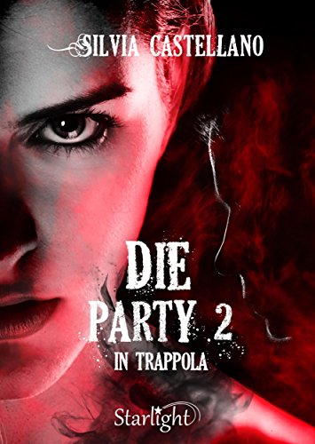 Die Party 2 - In trappola (Collana Starlight) di [Silvia Castellano]