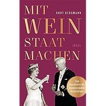 Mit Wein Staat machen: Eine Geschichte der Bundesrepublik Deutschland