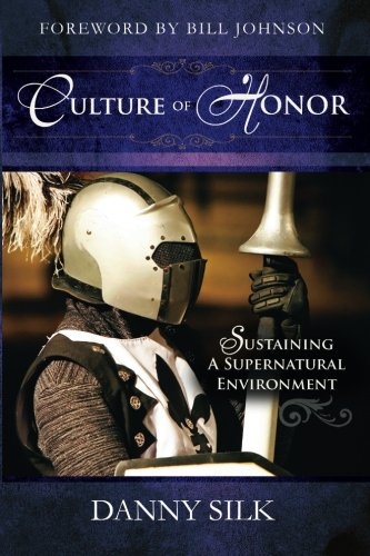 Culture of Honor: Sustaining a Supernatural Environment por Danny Silk