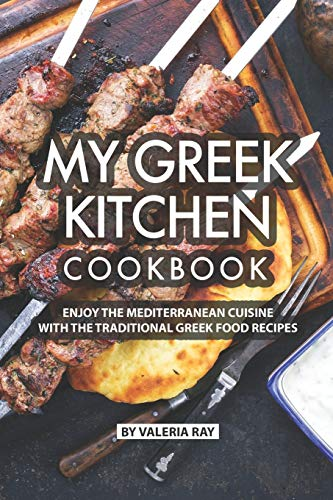 My Greek Kitchen Cookbook: Enjoy the Mediterranean Cuisine with The Traditional Greek Food Recipes (Frozen Bar Soap)