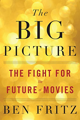 The Big Picture: The Fight for the Future of Movies (English Edition) por Ben Fritz