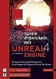 Spiele entwickeln mit Unreal Engine 4: Programmierung mit Blueprints: Grundlagen & fortgeschrittene Techniken. Mit einer Einführung in Virtual Reality