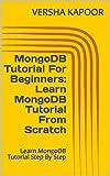 MongoDB Tutorial For Beginners: Learn MongoDB Tutorial From Scratch: Learn MongoDB Tutorial Step By Step