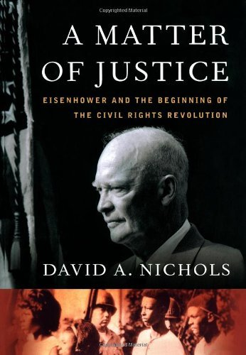 A Matter of Justice: Eisenhower and the Beginning of the Civil Rights Revolution: Written by David A. Nichols, 2007 Edition, Publisher: Simon & Schuster [Hardcover]