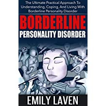 Borderline Personality Disorder: The Ultimate Practical Approach To Understanding, Coping, and Living With Borderline Personality Disorder (Borderline ... Borderline Personality) (English Edition)