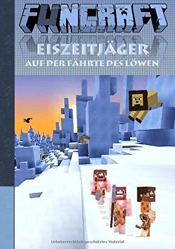 Funcraft - Eiszeitjäger: Auf der Fährte des Löwen (Ein Minecraft inspirierter Roman): Alter: 12 - 99 Jahre; Kein Offizielles Minecraft-Produkt. Nicht ... Schüler, Bestseller, Buch zum Spiel