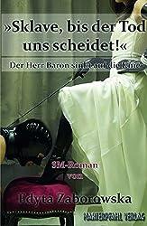 Sklave, bis der Tod uns scheidet!: Der Herr Baron sinkt auf die Knie