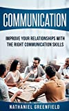 Communication: Improve your relationships with the right communication skills