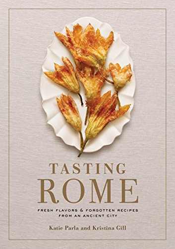 Tasting Rome: Fresh Flavors and Forgotten Recipes from an Ancient City [Lingua inglese] [Lingua Inglese]