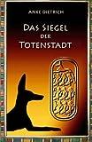Das Siegel der Totenstadt: Ein Grabräuberroman aus dem alten Ägypten zur Zeit von Ramses II - Auto Anke Dietrich