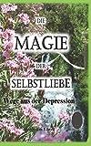 Die Magie der Selbstliebe-Wege aus der Depression: :Selbstbewusstsein stärken:Ratgeber Depression:Selbstliebe lernen:Selbstliebe Chaplin:Anzeichen Depression -