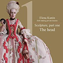 Doll making step by step lessons: Part one - Sculpture. The head (Doll making step by step tutorials Book 1) (English Edition)