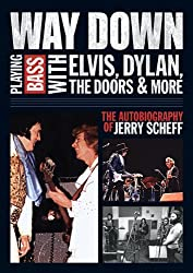 Way Down: Playing Bass with Elvis, Dylan, the Doors & More: The Autobiography of Jerry Scheff