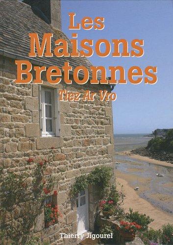 Les Maisons bretonnes : Tiez Ar Vro par Thierry Jigourel