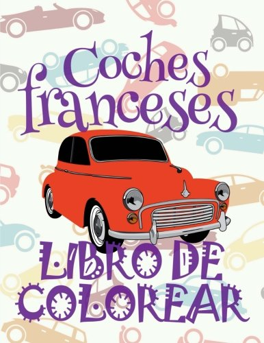 Coches franceses Libro de Colorear: ✌ French Cars ~ Boys Coloring Book ~ Colouring Books Adults ✎ (Coloring Book Expert) Colouring Book ~ Libro de Colorear Carros ✎: Volume 2