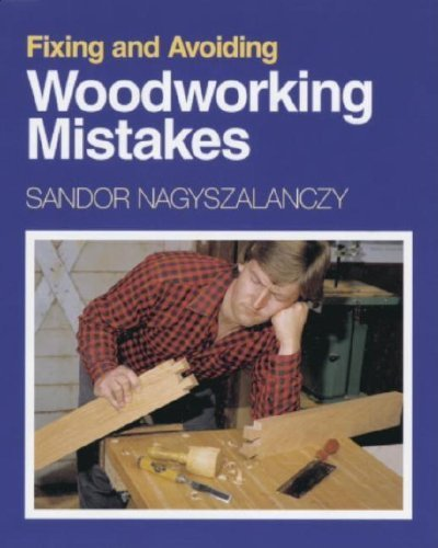 Fixing and Avoiding Woodworking Mistakes by Sandor Nagyszalanczy (1999-05-01)