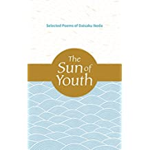 The Sun Of Youth - Selected Poems of Daisaku Ikeda (English Edition)