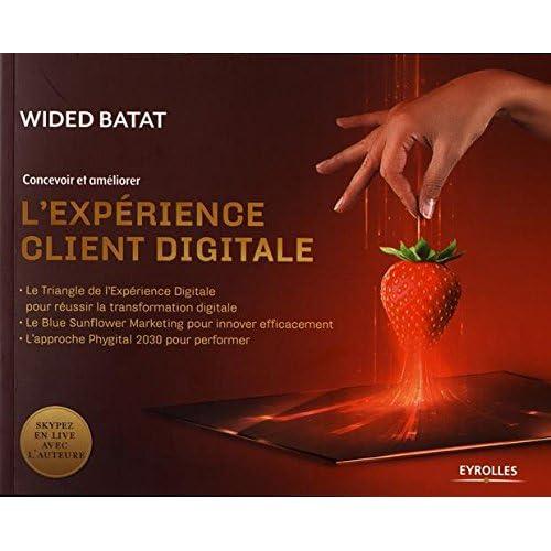 Concevoir et améliorer l'expérience client digitale: Le Triangle de l'Expérience Digitale pour réussir la transformation digitale. Le Blue Sunflower ... L'approche Physical 2030 pour performer