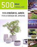 500 ideas para diseñar el jardín = 500 conselhos para o design de jardins