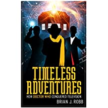 Timeless Adventures: How Doctor Who Conquered Television (English Edition)