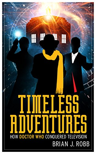 Timeless-Adventures-How-Doctor-Who-Conquered-Television-English-Edition