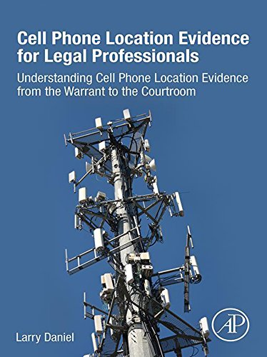 Cell Phone Location Evidence for Legal Professionals: Understanding Cell Phone Location Evidence from the Warrant to the Courtroom (English Edition) Gps E911