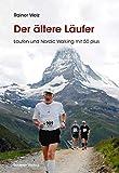 Der ältere Läufer: Laufen und Nordic Walking mit 50plus -