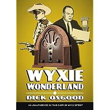 WYXIE Wonderland: An Unauthorized 50-Year Diary of WXYZ Detroit