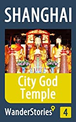 City God Temple in Shanghai - a travel guide and tour as with the best local guide (Shanghai Travel Stories Book 4)
