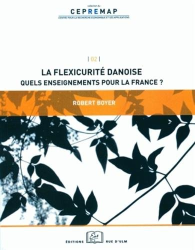 La flexicurité danoise : Quels enseignements pour la France ? par Robert Boyer