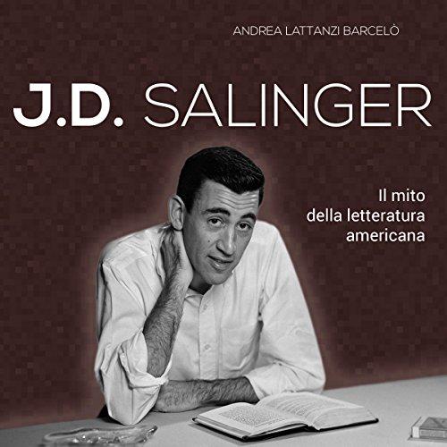 J. D. Salinger: Il mito della letteratura americana