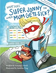 What Does Super Jonny Do When Mum Gets Sick?  (UK version): An empowering tale