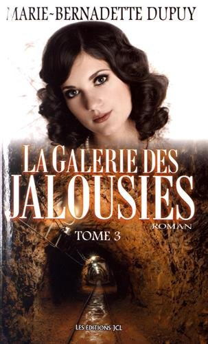 La galerie des jalousies, Tome 3 : par Marie-Bernadette Dupuy