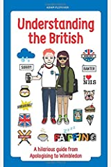 Understanding The British: A hilarious guide from Apologising to Wimbledon Taschenbuch