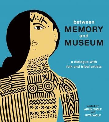 between-memory-and-museum-a-dialogue-with-folk-and-indigenous-artists-by-author-arun-wolf-published-