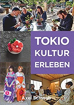 Tokio Kultur erleben: 30 kulturelle Aktivitäten in Japans Hauptstadt von [Schwab, Axel]