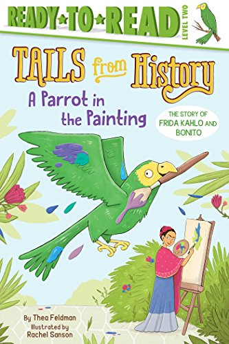A Parrot in the Painting: The Story of Frida Kahlo and Bonito (Tails from History)