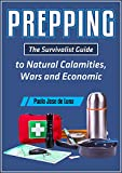 PREPPING: The Survival Guide to Natural Calamities, Wars and Economic Turmoil (English Edition)