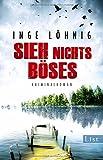 Sieh nichts Böses: Kriminalroman (Ein Kommissar-Dühnfort-Krimi, Band 8) von Inge Löhnig