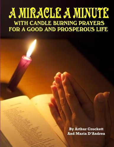 A Miracle A Minute: With Candle Burning Prayers For A Good And Prosperious Life by Arthur Crockett (2014-09-23)