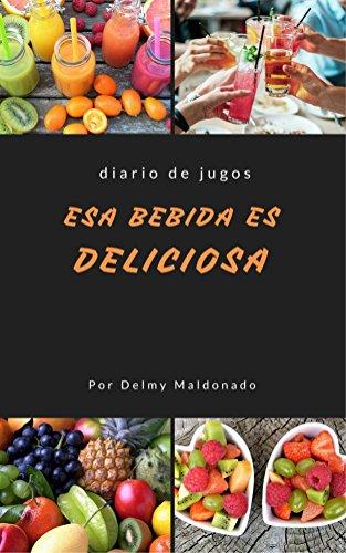 DIARIO DE JUGOS: Esa Bebida es Deliciosa par Delmy Maldonado