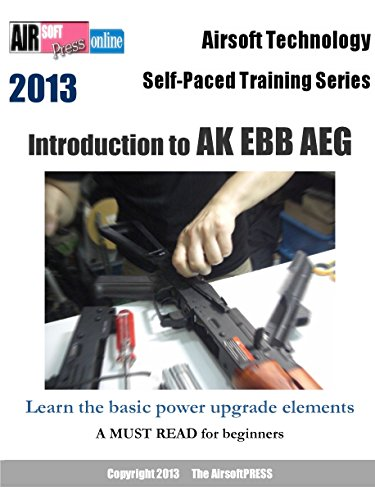 Airsoft Technology Self-Paced Training Series Introduction to AK EBB AEG (English Edition) -