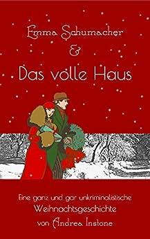 Emma Schumacher & Das volle Haus: Eine ganz und gar unkriminalistische Weihnachtsgeschichte (Fräulein Schumacher) (German Edition) by [Instone, Andrea]