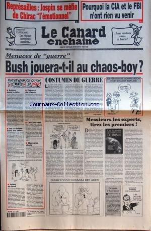 CANARD ENCHAINE (LE) [No 4221] du 12/09/2001 - REPRESAILLES / JOSPIN SE MEFIE DE CHIRAC L'EMOTIONNEL - POURQUOI LA CIA ET LE FIB N4ONT RIEN VU VENIR - LES RESEAUX TERRORISTES AURAIENT LEURS EXACTIONS COTEES EN BOURSE - MENACES DE GUERRE / BUSH JOUERA-T-IL AU CHAOS-BOY - MESSIEURS LES EXPERTS TIREZ LES PREMIERS - FABRICATION D'OUSSAMA BEN ALIEN