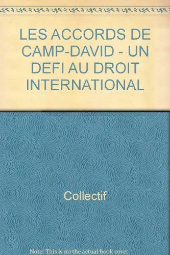 LES ACCORDS DE CAMP-DAVID - UN DEFI AU DROIT INTERNATIONAL