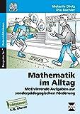 Mathematik im Alltag - 5./6. Klasse SoPäd: Motivierende Aufgaben zur sonderpädagogischen Förd erung